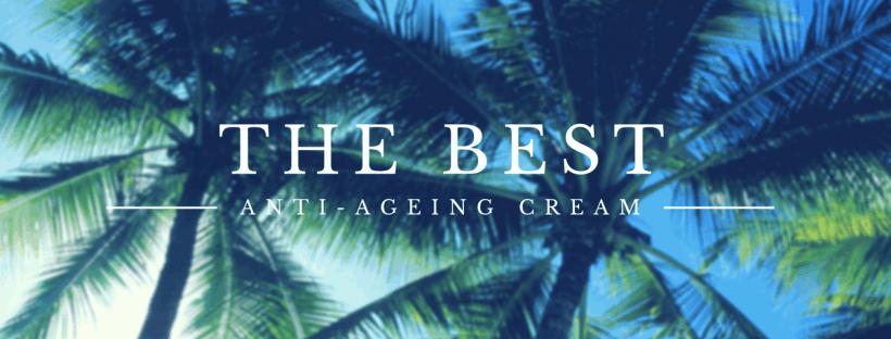 the best anti-ageing cream