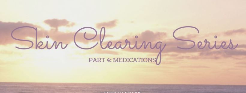 skin clearing series part 4: medications for acne