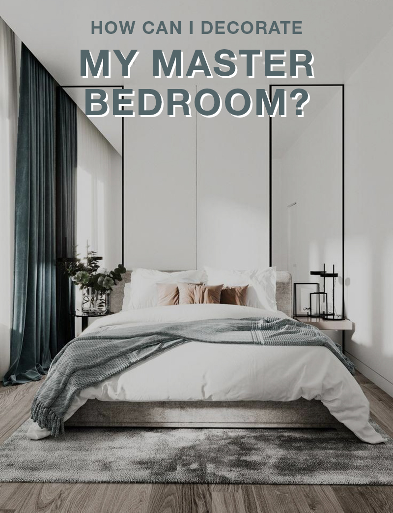 How Can I Decorate My Master Bedroom?