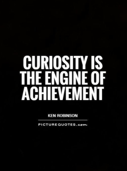 curiosity is the engine of achievement quote