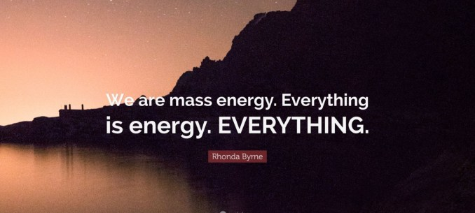 Energy is everything is energy