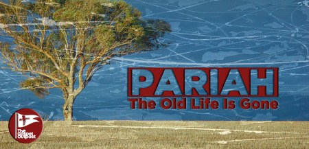 Pariah: The Old Life Has Gone