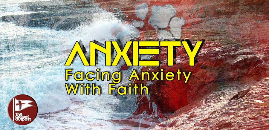 Anxiety: Facing Anxiety with Faith