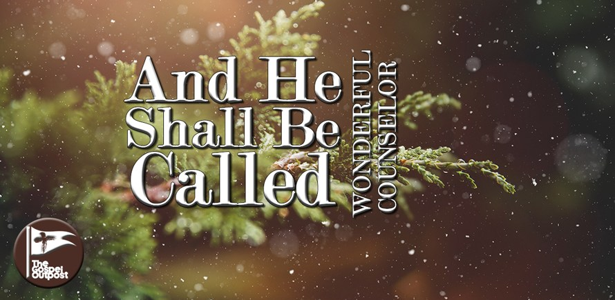 And He Shall Be Called: Wonderful Counselor