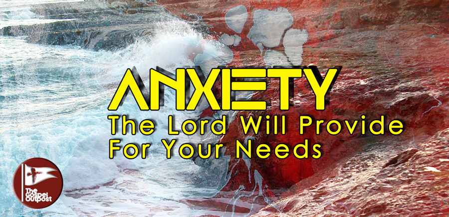 Anxiety: The Lord Will Provide For Your Needs