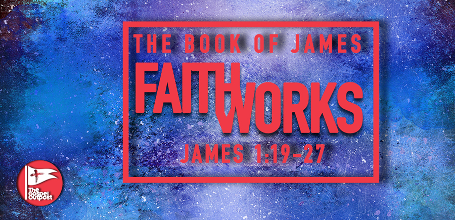 The Book of James: Faith and Works - James 1:19-27