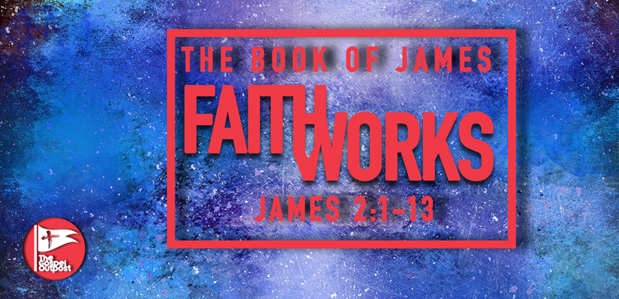 The Book of James: Faith and Works - James 2:1-13