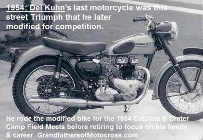 1954 Del's last racing mc Triumph, rode it for 1 yr, rode 54 Catalina & Crater Camp