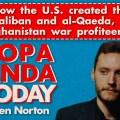 Propaganda Today Ben Norton Afghanistan Taliban
