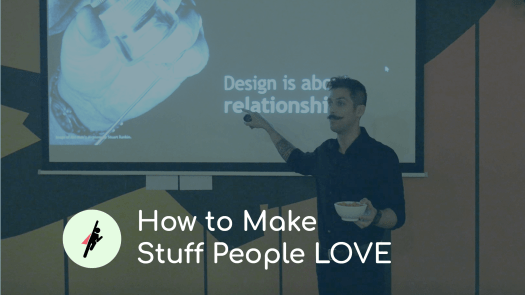 How to Make Stuff People LOVE