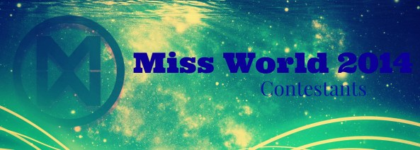 Meet the Contestants of Miss World 2014.