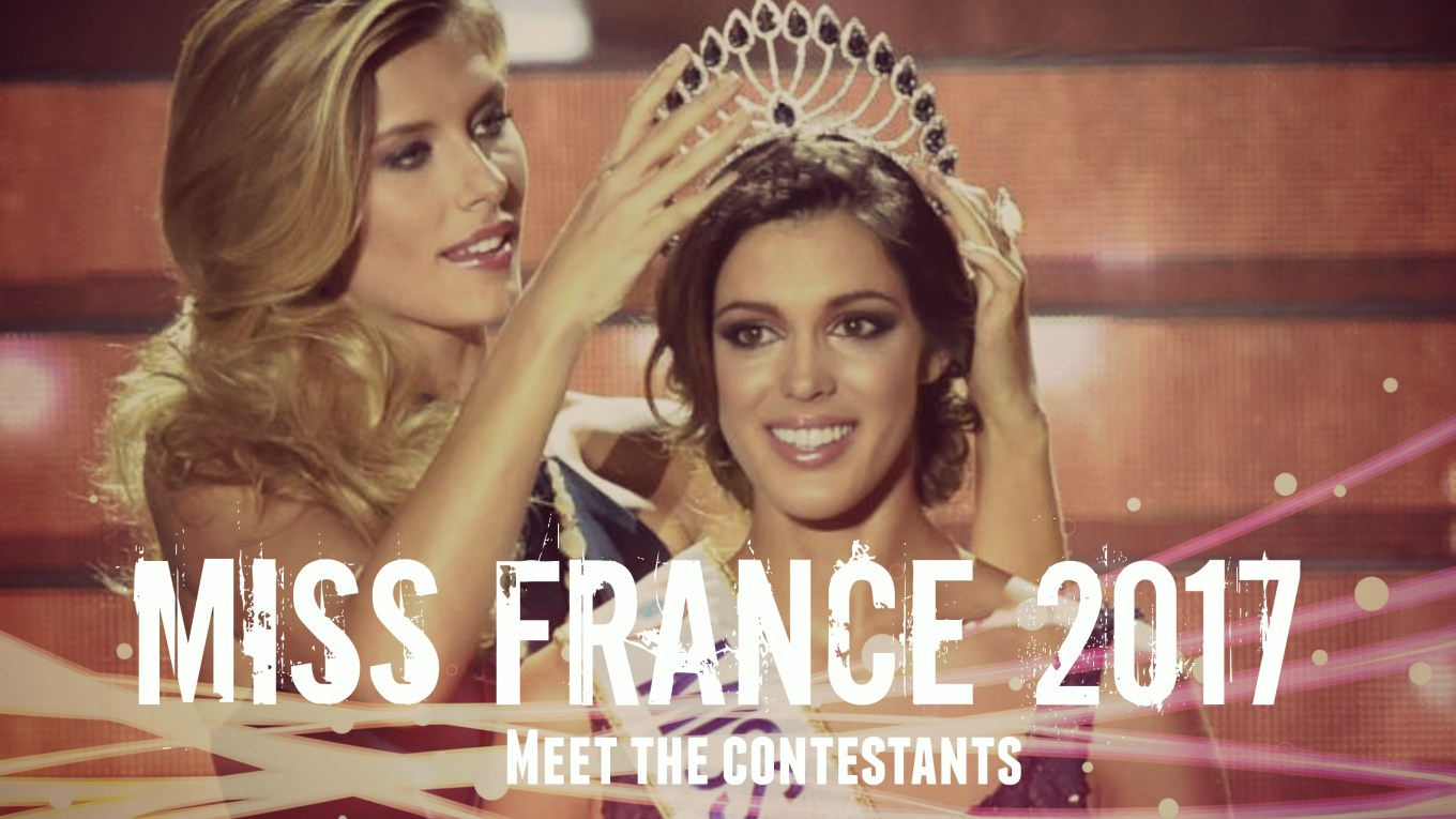 Who will succeed Iris Mittenaere as Miss France 2017? meet the contestants of Miss France 2017