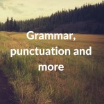 Grammar, punctuation and more