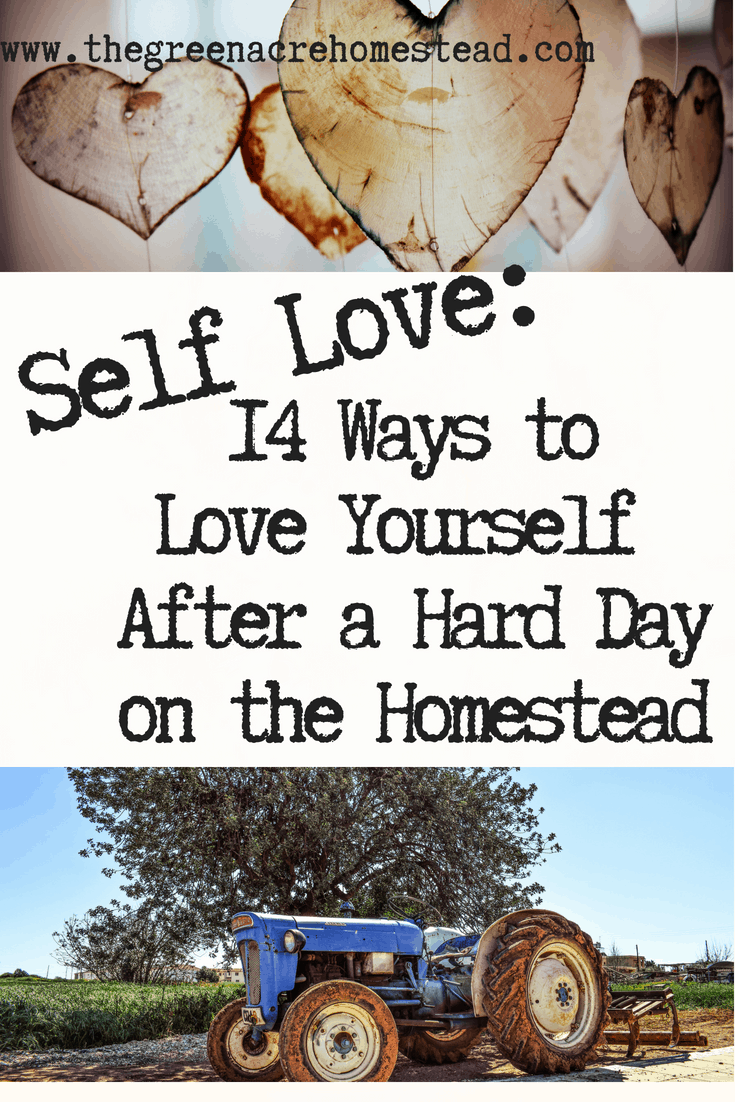 Self Love_ 14 Ways to Love Yourself After a Hard Day on the Homestead (1)