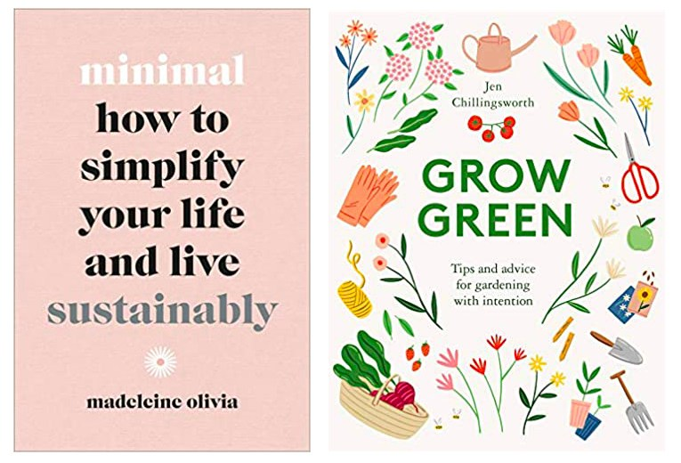 Two books - Grow Green by Jen Chillingsworth and Minimal, How to Simplify Your Life and Live Sustainably by Madeleine Olivia