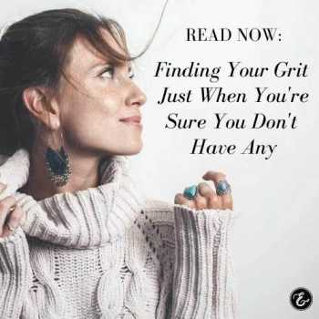 Finding Your Grit Just When You're Sure You Don't Have Any