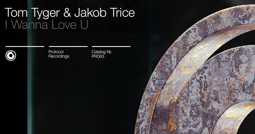Tom Tyger & Jakob Trice - I Wanna Love U Protocol Recordings