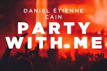Daniel Étienne CAIN Party With Me Eclypse Records