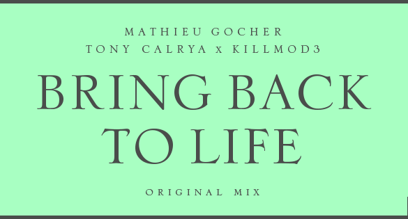 Mathieu Gocher & Tony Calrya x Killmod3 Bring Back To Life