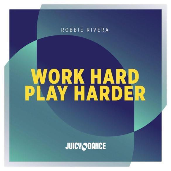 Robbie Rivera Work Hard Play Harder JUICY DANCE