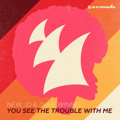 NEW_ID Dave Winnel You See The Trouble With Me armada