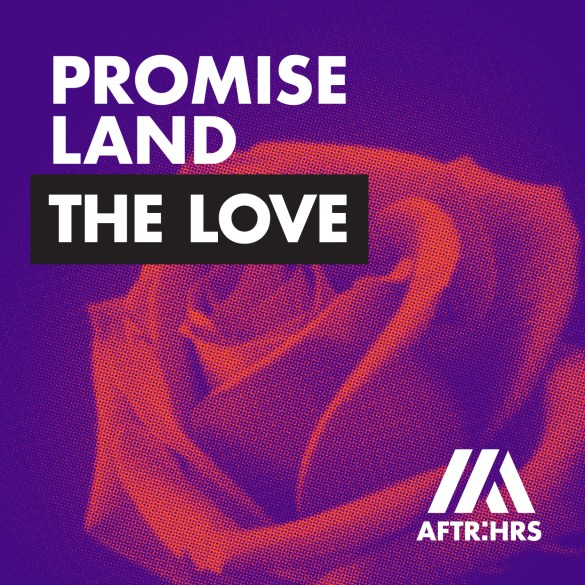 Promise Land The Love AFTR:HRS