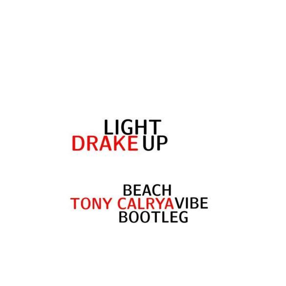Drake Light Up Tony Calrya Beach Vibe Bootleg