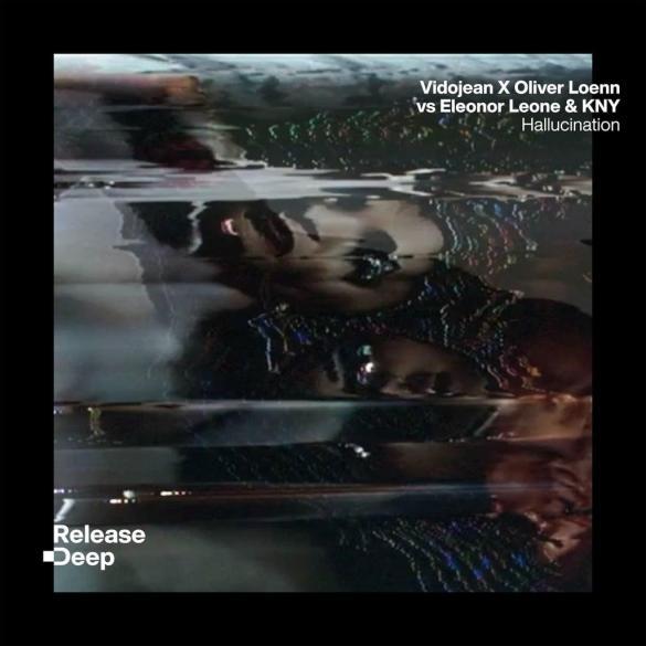 Vidojean X Oliver Loenn Eleonor Leone KNY Hallucinations Release Deep