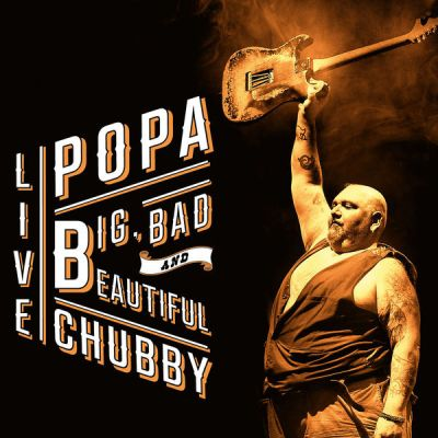 Popa Chubby Big Bad and Beautiful