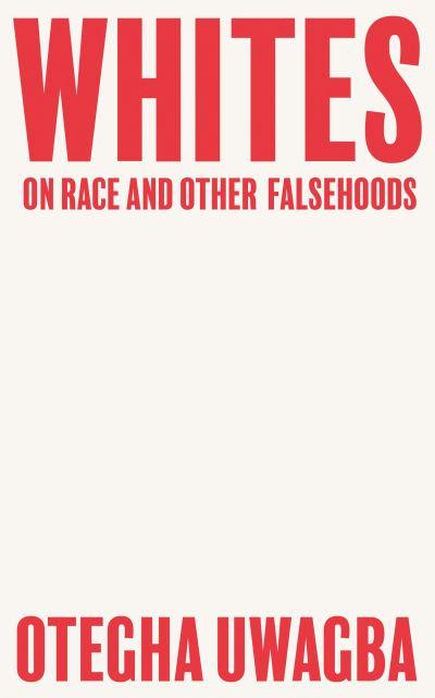 Whites: On Race and other Falsehoods – Otegha Uwagba