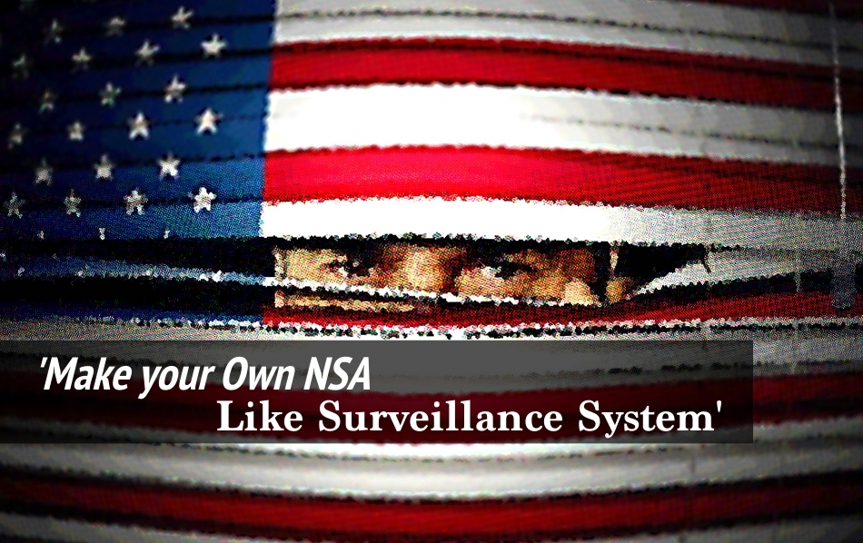 How to Make your Own NSA Like Surveillance System