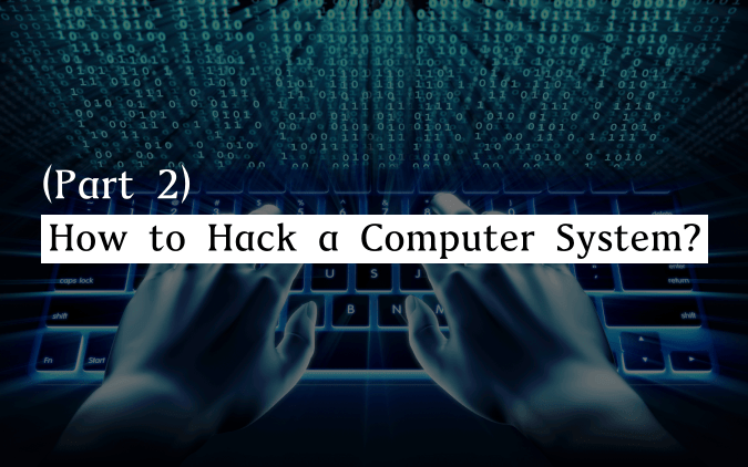 How to Hack a Computer System? (Part 2)