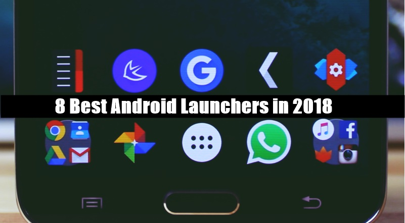8 Best Android Launchers in 2018 To Enhance Looks And Performance Of Your Device