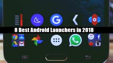 Photo of 8 Best Android Launchers in 2018 To Enhance Looks And Performance Of Your Device