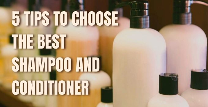 5 Tips That Helps You To Choose The Best Shampoo And Conditioner