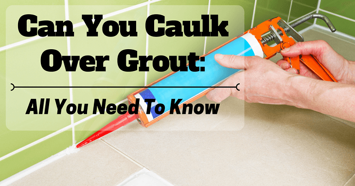 can you caulk over grout here is all