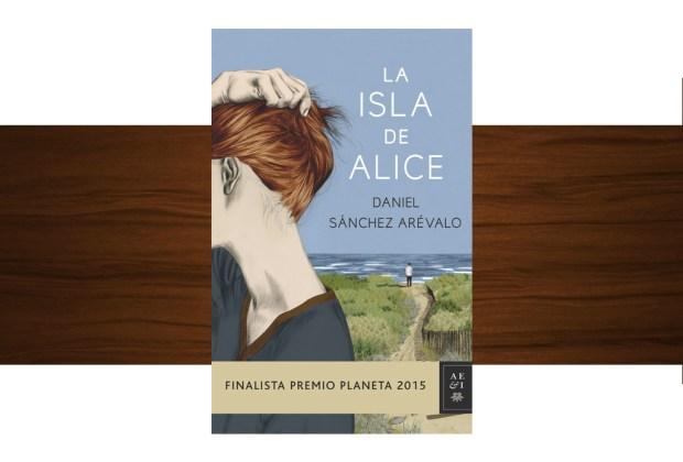 10 libros buenísimos para leer esta temporada - la-isla-de-alice-por-daniel-sanchez-arevalo-1024x694
