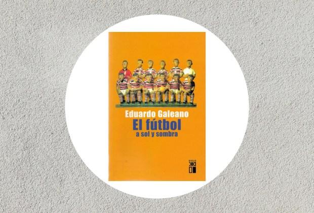Libros para todo amante de los deportes - libros-deportes-futbol-galeano