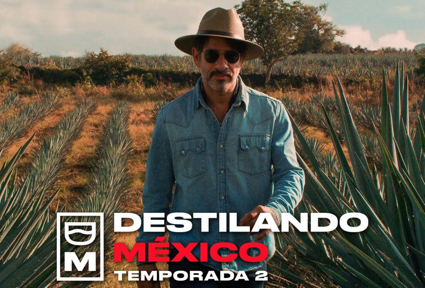 No te pierdas «Destilando México» Temporada 2, con la historia de nuestros típicos destilados