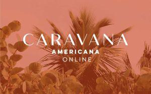 Caravana Americana Online, la feria de alto diseño más cool llega a tu casa