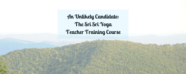 An Unlikely Candidate: The Sri Sri Yoga Teacher Training Course