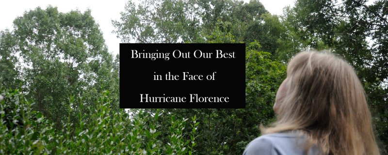 Bringing Out Our Best in the Face of Hurricane Florence