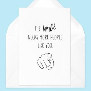 World needs more people like you