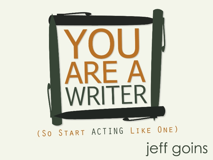 I Am A Writer, Jeff Goins Told Me So
