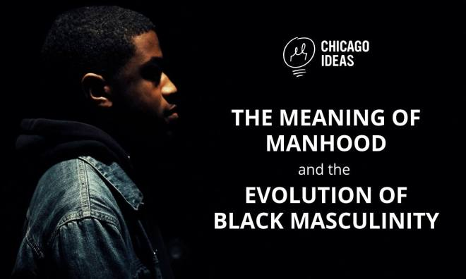 chicago-ideas-week-ad-meaning-of-manhood-black-history-month