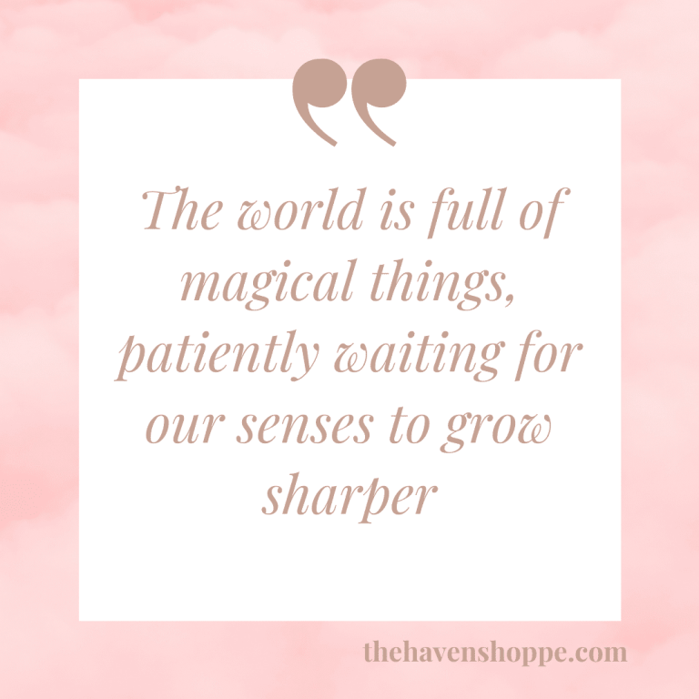 The world is full of magical thing, patiently waiting for our senses to grow sharper
