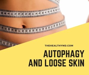 Autophagy and Loose Skin – How Fasting Can Help with Loose Skin from Weight Loss