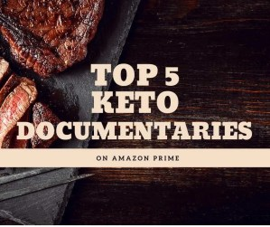 The Top 5 Keto Documentaries To Binge Watch on Amazon Prime