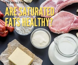 Are Saturated Fats Healthy or Not? The Latest Science