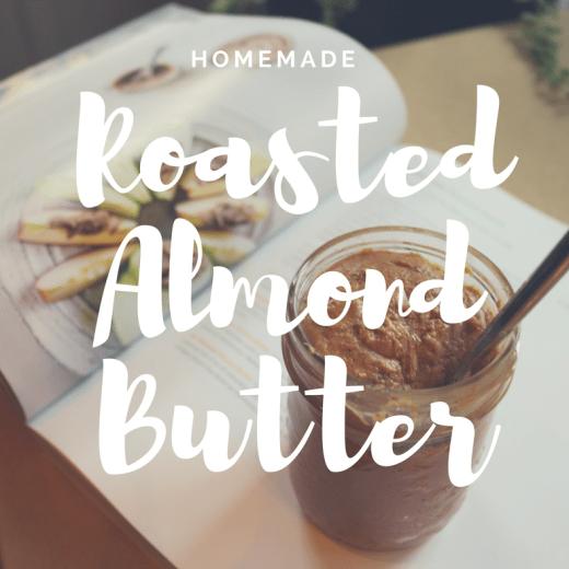 Homemade Roasted Almond Butter